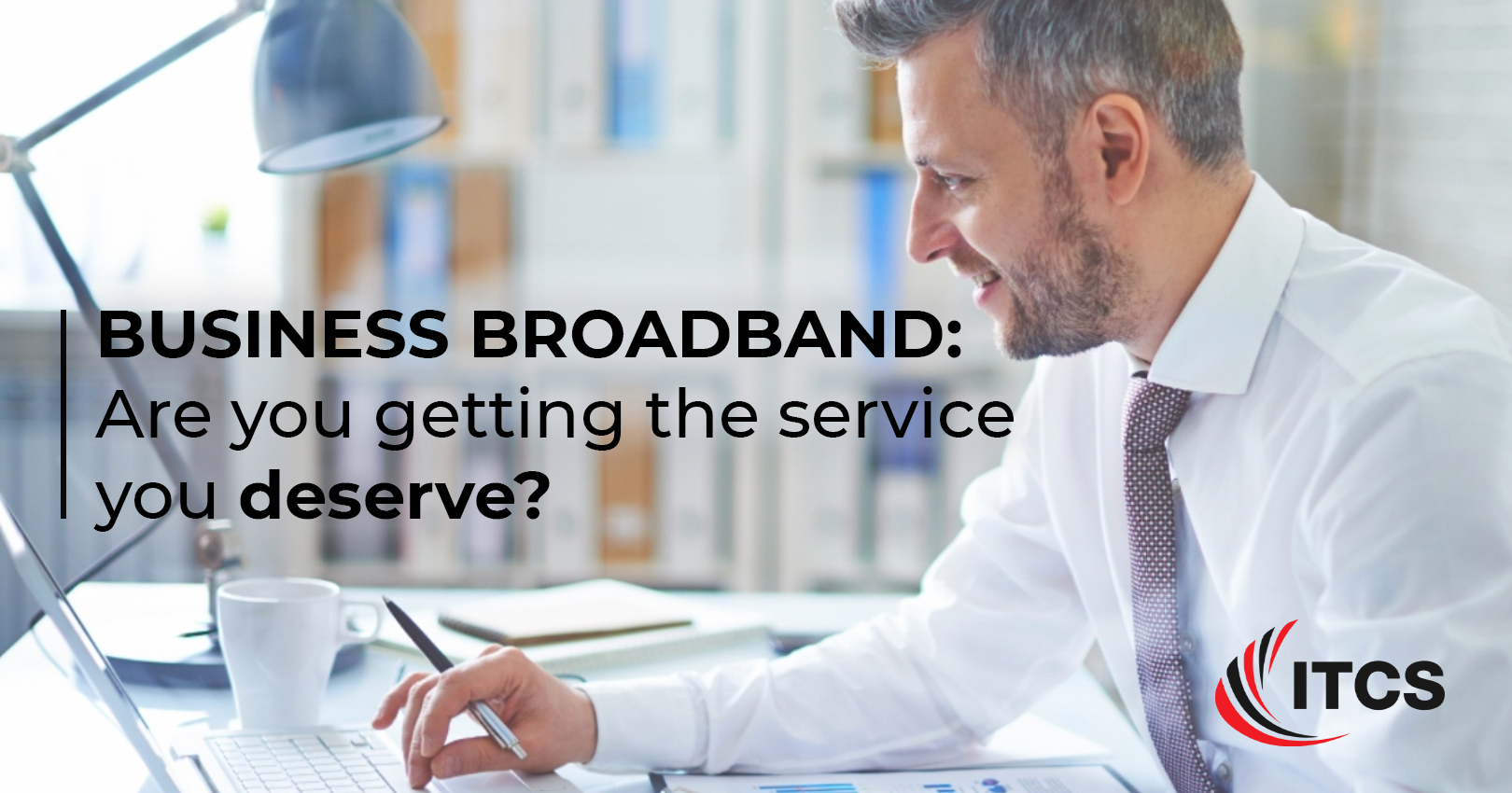 Are you getting the business broadband service you deserve?