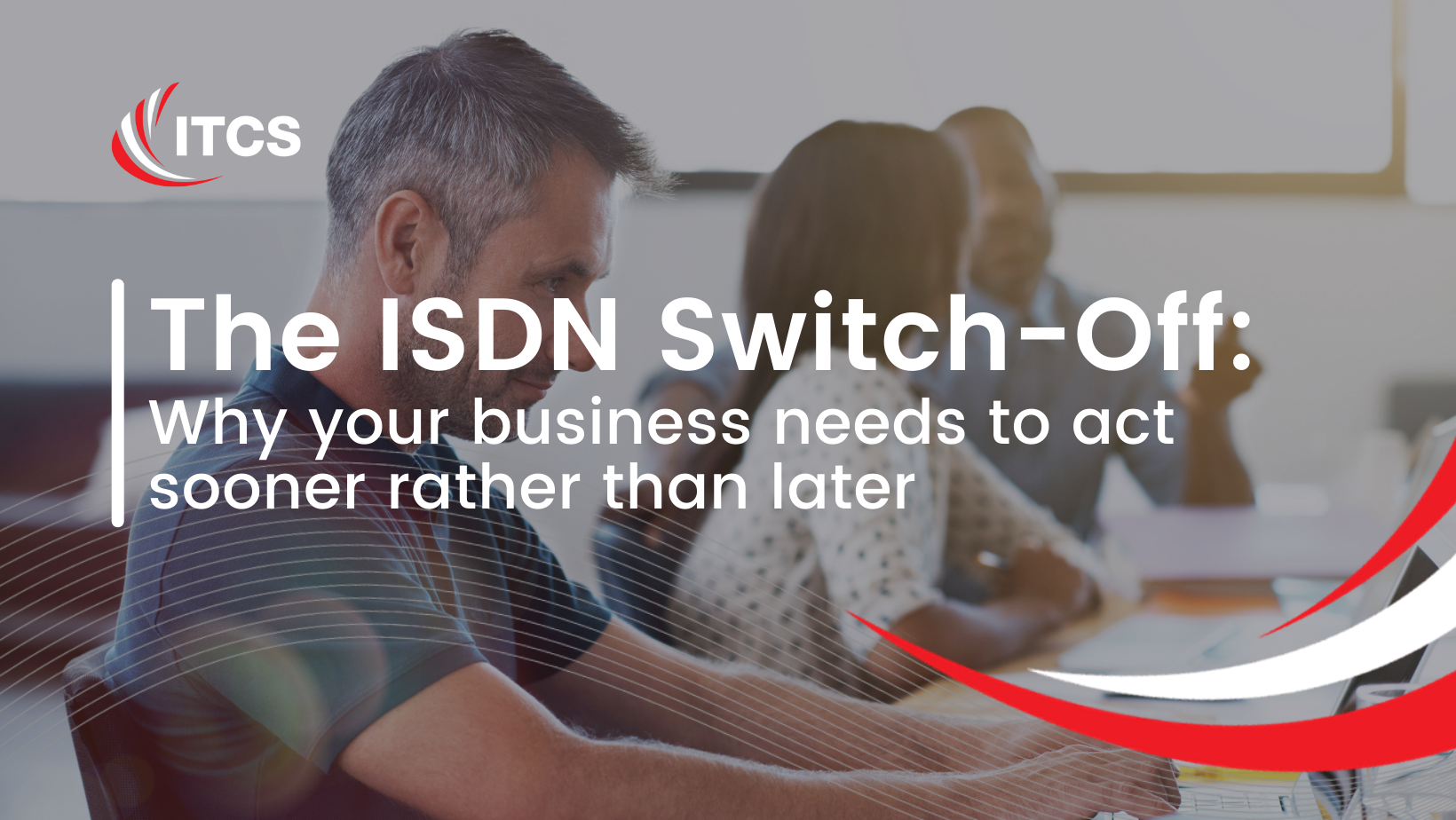 What is the ISDN Switch-Off? It won't affect my business…will it?