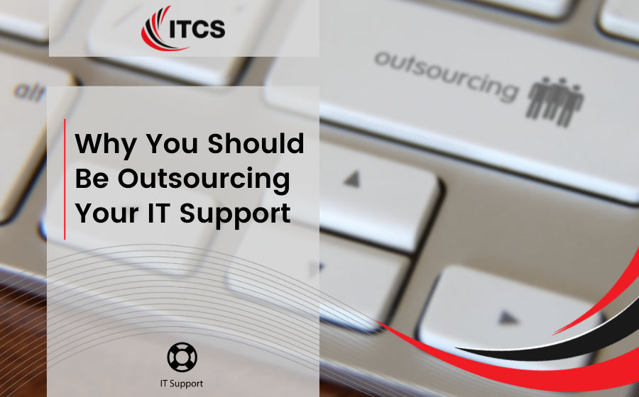 Why You Should Be Outsourcing Your IT Support